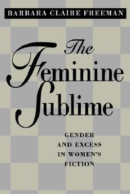 The Feminine Sublime: Gender and Excess  in Womens Fiction  by  Barbara Claire Freeman