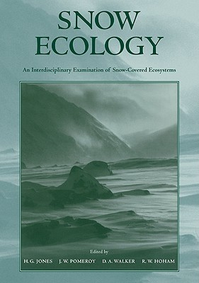 Snow Ecology: An Interdisciplinary Examination of Snow-Covered Ecosystems  by  H. Gerald Jones