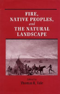 Fire, Native Peoples, and the Natural Landscape Thomas Vale