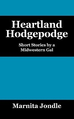 Heartland Hodgepodge: Short Stories a Midwestern Gal by Marnita Jondle