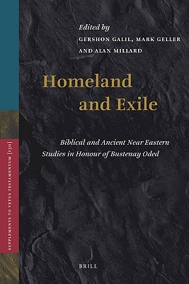 Homeland and Exile: Biblical and Ancient Near Eastern Studies in Honour of Bustenay Oded Gershon Galil