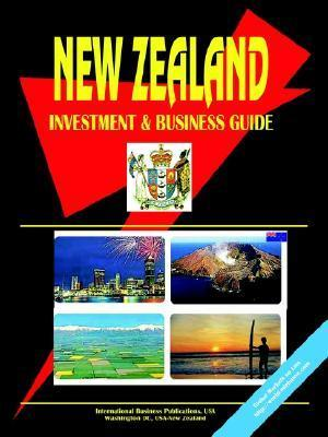 New Zealand Investment and Business Guide  by  USA International Business Publications