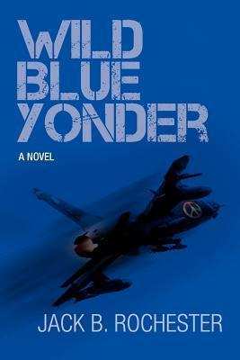 Wild Blue Yonder  by  Jack B. Rochester