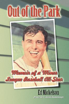 Out of the Park: Memoir of A Minor League Baseball All-Star  by  Edward Mickelson