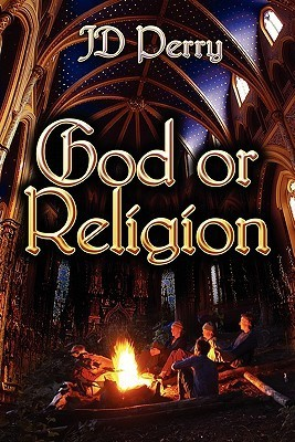 God or Religion  by  J.D. Perry