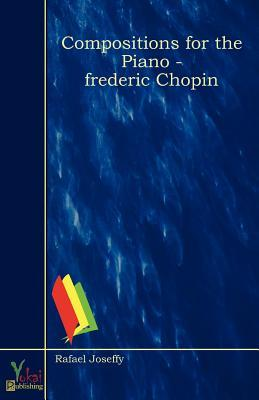 Compositions for the Piano - Frederic Chopin Frédéric Chopin