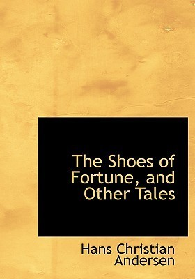 The Shoes of Fortune, and Other Tales  by  Hans Christian Andersen