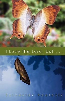 I Love the Lord, But...  by  Sylvester Paulasir