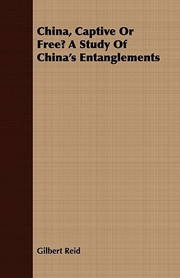 China, Captive or Free? a Study of Chinas Entanglements Gilbert Reid