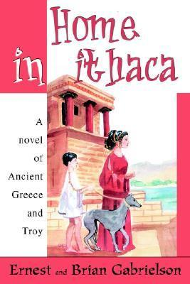 Home in Ithaca: A Novel of Ancient Greece and Troy  by  Ernest Gabrielson