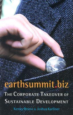 Earthsummit.Biz: The Corporate Takeover of Sustainable Development  by  Kenny Bruno