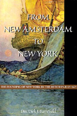 From New Amsterdam to New York: The Founding of New York the Dutch in July 1625 by Dirk Barreveld