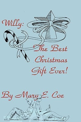 Willy: The Best Christmas Gift Ever  by  Mary E. Coe