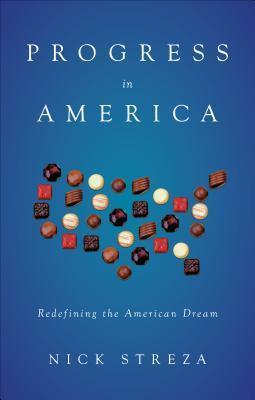 Progress in America: Redefining the American Dream  by  Nick Streza