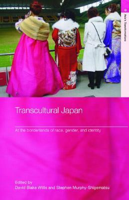 Transcultural Japan: At the Borderlands of Race, Gender and Identity  by  David Blake Willis