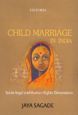 Child Marriage in India: Socio-Legal and Human Rights Dimensions Jaya Sagade