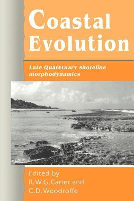 Coastal Evolution: Late Quaternary Shoreline Morphodynamics  by  R.W.G. Carter