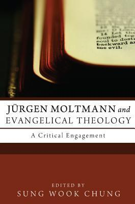 Jurgen Moltmann and Evangelical Theology: A Critical Engagement  by  Sung Wook Chung