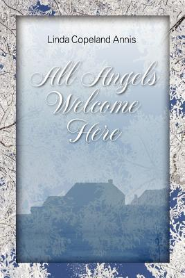 All Angels Welcome Here  by  Linda Copeland Annis