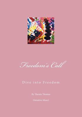Freedoms Call: Dive Into Freedom - Gently Tread the Stepping Stones of Your Inner World and Experience Your Dreams Effortlessly Unfolding Themis Thomas
