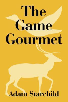 The Game Gourmet  by  Adam Starchild
