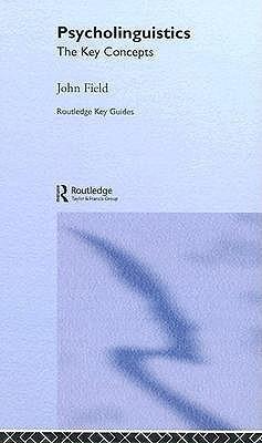 Psycholinguistics: The Key Concepts John Field