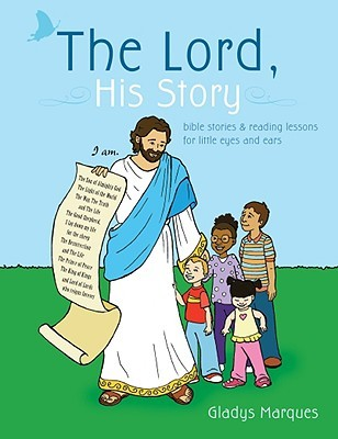 The Lord, His Story: Bible Stories & Reading Lessons for Little Eyes and Ears  by  Gladys Marques
