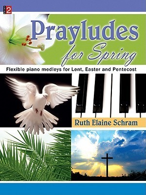 Prayludes for Spring: Flexible Piano Medleys for Lent, Easter and Pentecost  by  Ruth Elaine Schram