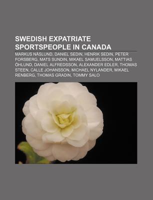 Swedish Expatriate Sportspeople in Canada: Markus N Slund, Daniel Sedin, Henrik Sedin, Peter Forsberg, Mats Sundin, Mikael Samuelsson  by  Source Wikipedia