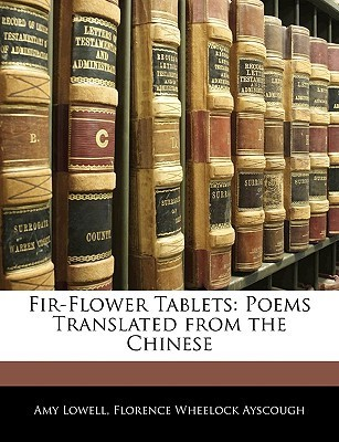 Fir-Flower Tablets: Poems Translated from the Chinese  by  Florence Ayscough