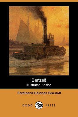 Banzai! (Illustrated Edition) Ferdinand Grautoff