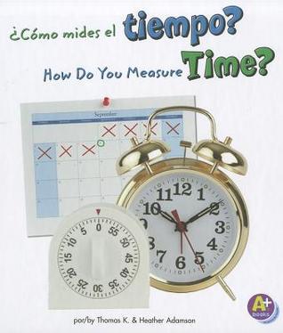 Como Mides el Tiempo?/How Do You Measure Time? Thomas K. Adamson