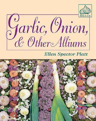 Garlic, Onion, and Other Alliums Ellen Spector Platt