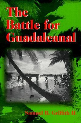 The Battle for Guadalcanal Samuel B. Griffith