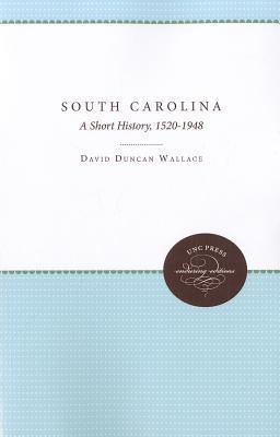 South Carolina: A Short History, 1520-1948  by  David Duncan Wallace