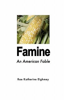 Famine: An American Fable  by  Rae Katherine Eighmey