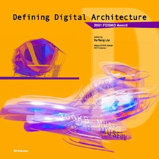 Defining Digital Architecture: 2001 Far East International Digital Architecture Design Award Yu-Tung Liu
