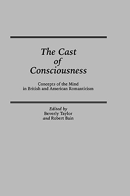 The Cast of Consciousness: Concepts of the Mind in British and American Romanticism  by  Michael A. Bain
