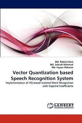 Vector Quantization Based Speech Recognition System  by  Rabiul Islam