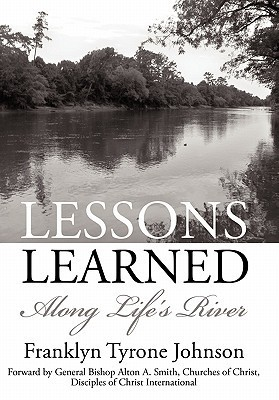 Lessons Learned: Along Lifes River  by  Franklyn Tyrone Johnson