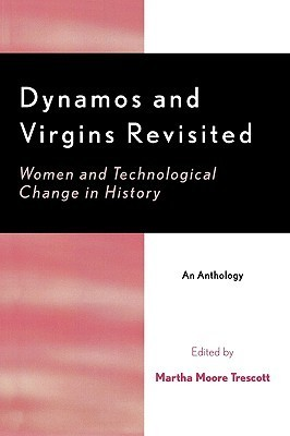 Dynamos and Virgins Revisited: Women and Technological Change in History  by  Martha Trescott