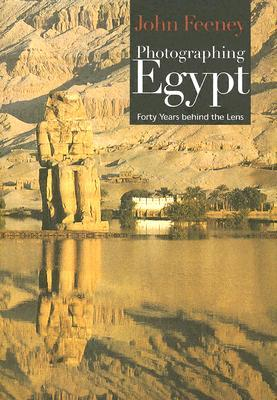 Photographing Egypt: Forty Years Behind the Lens  by  John Feeney