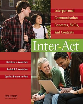 Interact: Interpersonal Communication: Concepts, Skills, and Contexts Kathleen S. Verderber