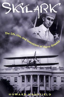 Skylark: The Life, Lies, and Inventions of Harry Atwood Howard Mansfield