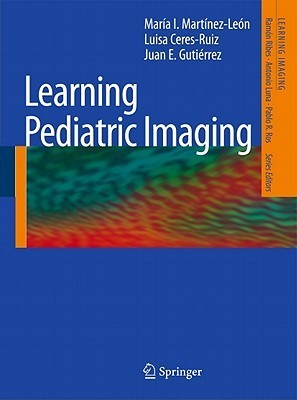 Learning Pediatric Imaging: 100 Essential Cases  by  María I. Martínez-León