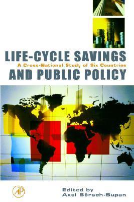 Life-Cycle Savings and Public Policy: A Cross-National Study of Six Countries  by  Axel Boersch-Supan
