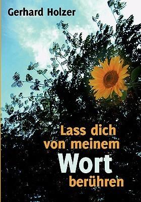 Lass dich von meinem Wort berühren  by  Gerhard Holzer