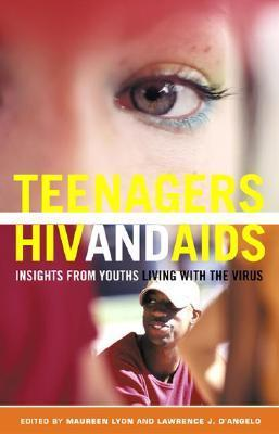 Teenagers, HIV, and AIDS: Insights from Youths Living with the Virus Maureen E. Lyon