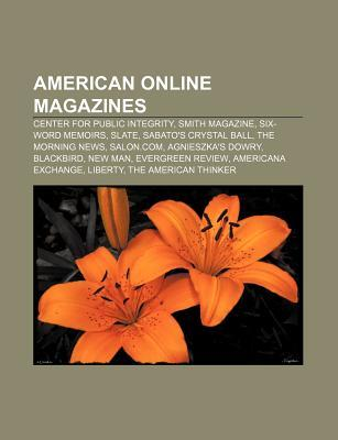 American Online Magazines: Center for Public Integrity, Smith Magazine, Six-Word Memoirs, Slate, Sabatos Crystal Ball, the Morning News  by  Source Wikipedia