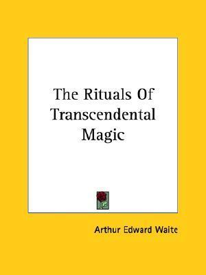 The Rituals of Transcendental Magic  by  Arthur Edward Waite
